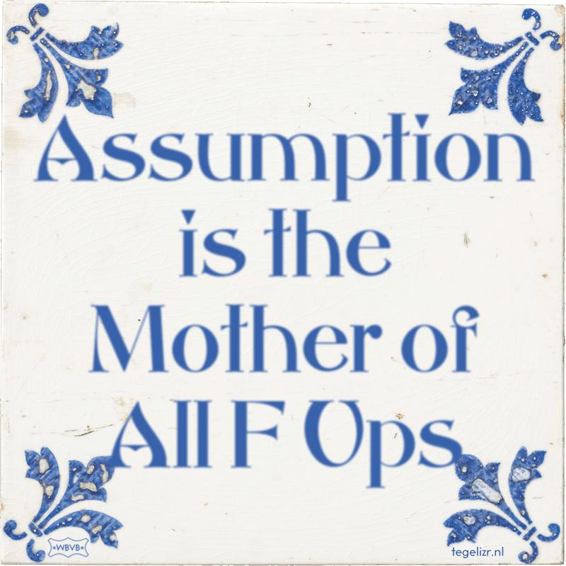 Assumption is the Mother of All F Ups - Online tegeltjes bakken