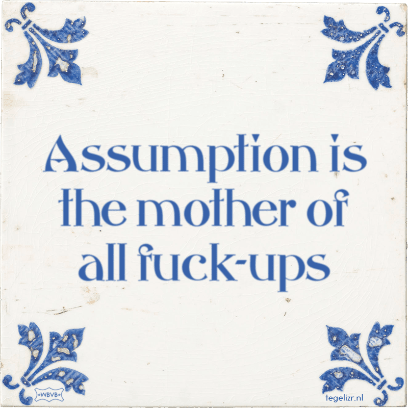 assumption is the mother of all fuck ups - Online tegeltjes bakken