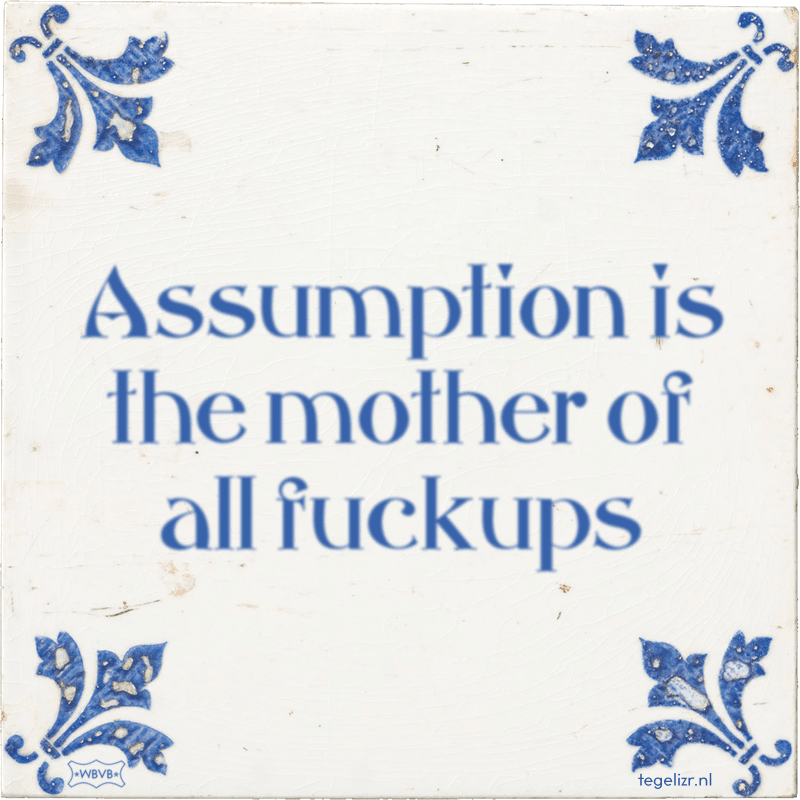 Assumption is the mother of all fuckups - Online tegeltjes bakken