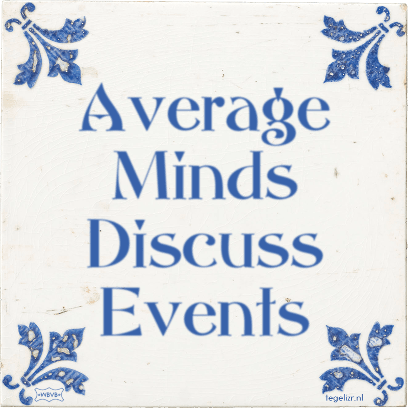 Average Minds Discuss Events - Online tegeltjes bakken