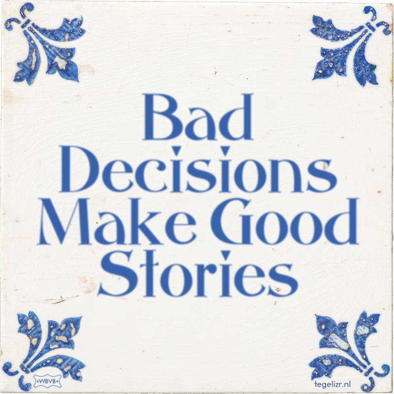 Bad Decisions Make Good Stories - Online tegeltjes bakken