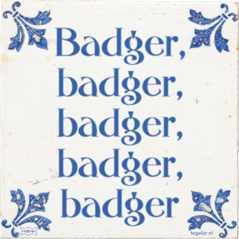 Badger, badger, badger, badger, badger - Online tegeltjes bakken