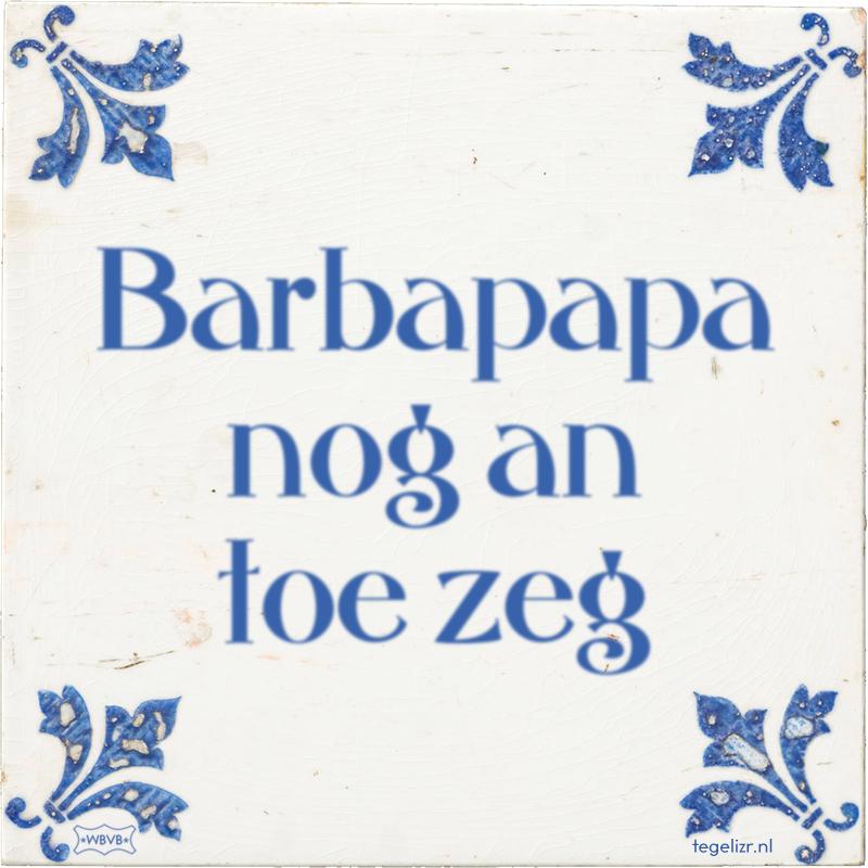 Barbapapa nog an toe zeg - Online tegeltjes bakken