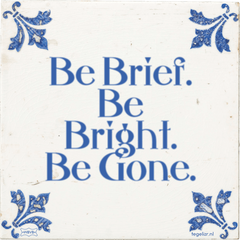 Be Brief. Be Bright. Be Gone. - Online tegeltjes bakken