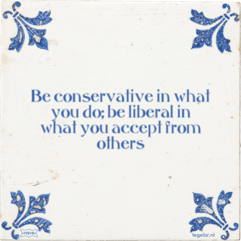 Be conservative in what you do; be liberal in what you accept from others - Online tegeltjes bakken