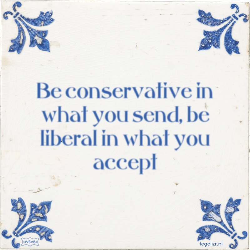 Be conservative in what you send, be liberal in what you accept - Online tegeltjes bakken