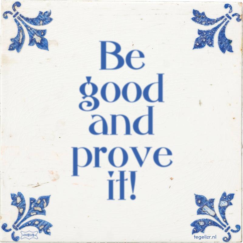 Be good and prove it! - Online tegeltjes bakken