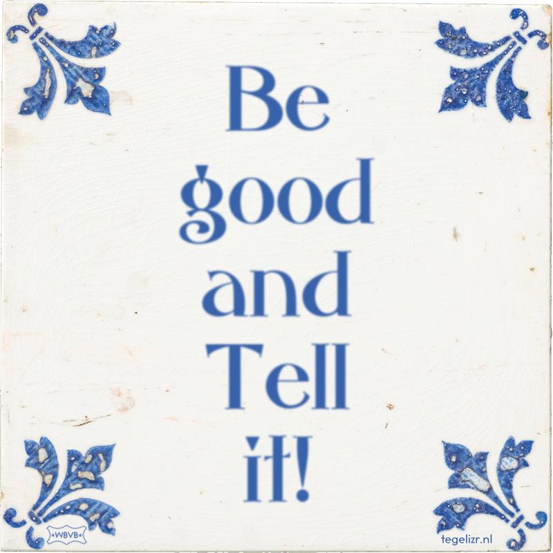 Be good and Tell it! - Online tegeltjes bakken