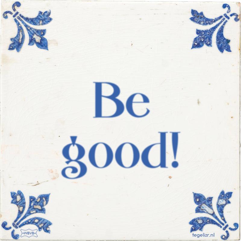 Be good! - Online tegeltjes bakken