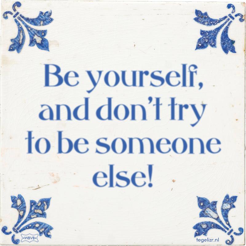 Be yourself, and don't try to be someone else! - Online tegeltjes bakken