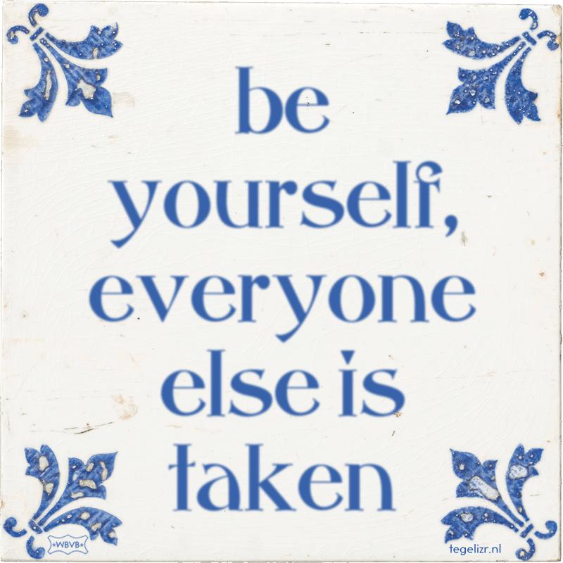 be yourself, everyone else is taken - Online tegeltjes bakken