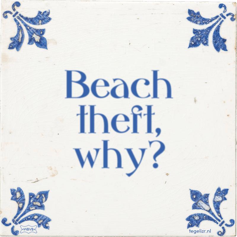 Beach theft, why? - Online tegeltjes bakken