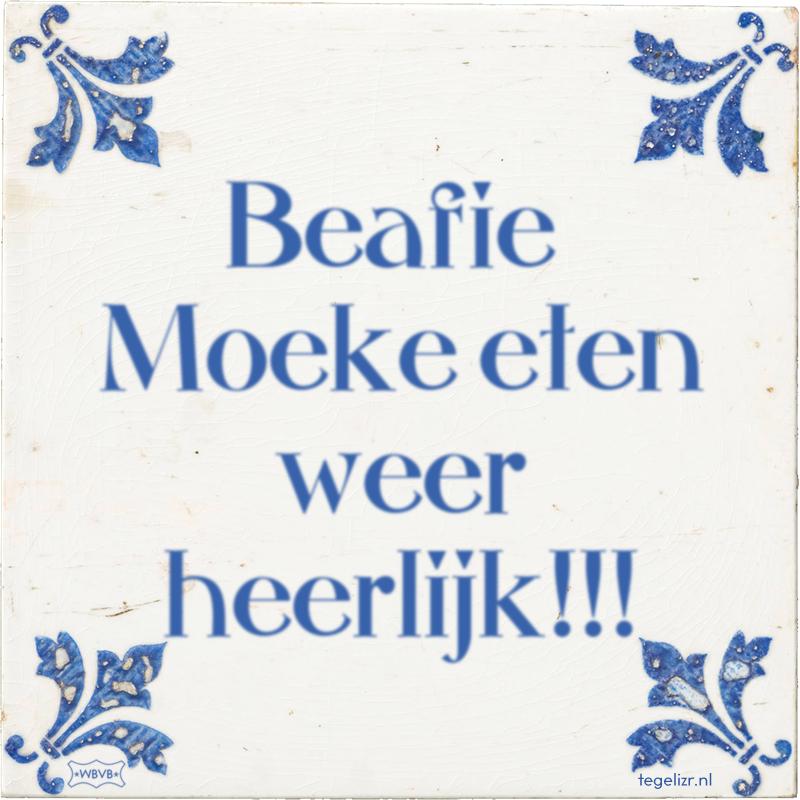 Beafie Moeke eten weer heerlijk!!! - Online tegeltjes bakken