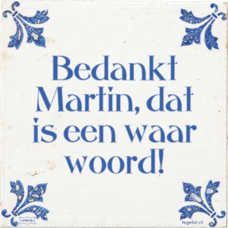 Bedankt Martin, dat is een waar woord! - Online tegeltjes bakken