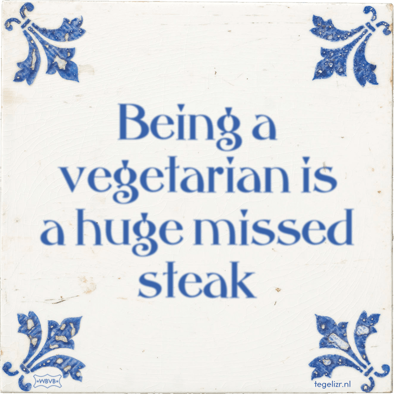 Being a vegetarian is a huge missed steak - Online tegeltjes bakken