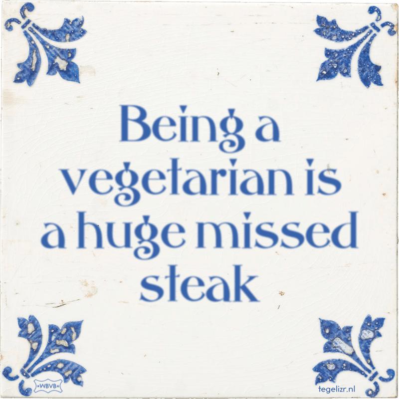 Being a vegetarian is a huge missed steak - Online tegeltjes bakken