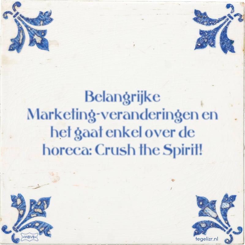 Belangrijke Marketing-veranderingen en het gaat enkel over de horeca: Crush the Spirit! - Online tegeltjes bakken