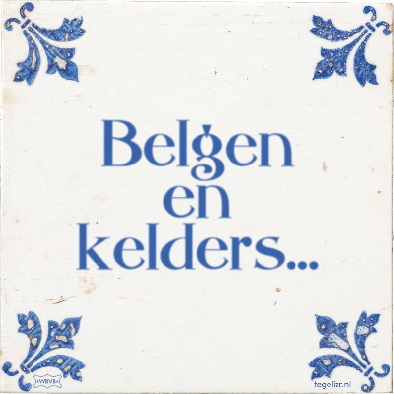 Belgen en kelders... - Online tegeltjes bakken