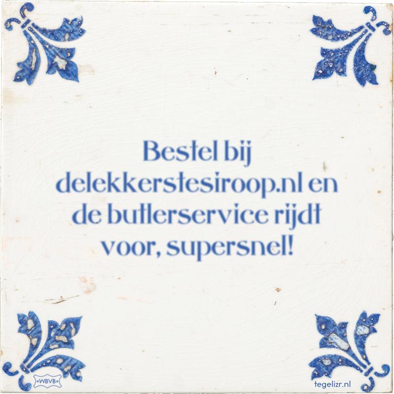 Bestel bij delekkerstesiroop.nl en de butlerservice rijdt voor, supersnel! - Online tegeltjes bakken