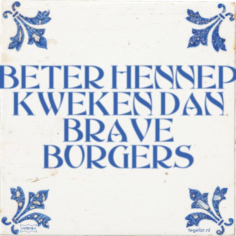 BETER HENNEP KWEKEN DAN BRAVE BURGERS - Online tegeltjes bakken