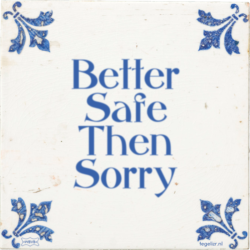 Better Safe Then Sorry - Online tegeltjes bakken