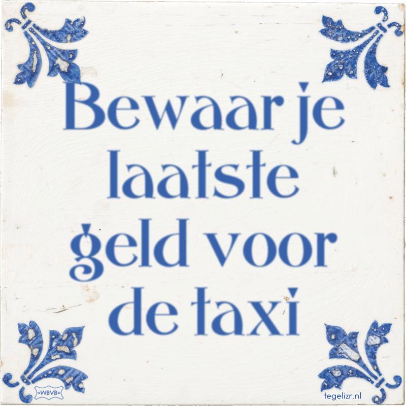 Bewaar je laatste geld voor de taxi - Online tegeltjes bakken