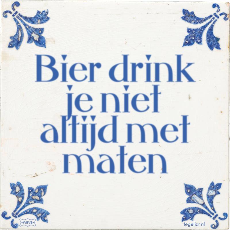Bier drink je niet altijd met maten - Online tegeltjes bakken