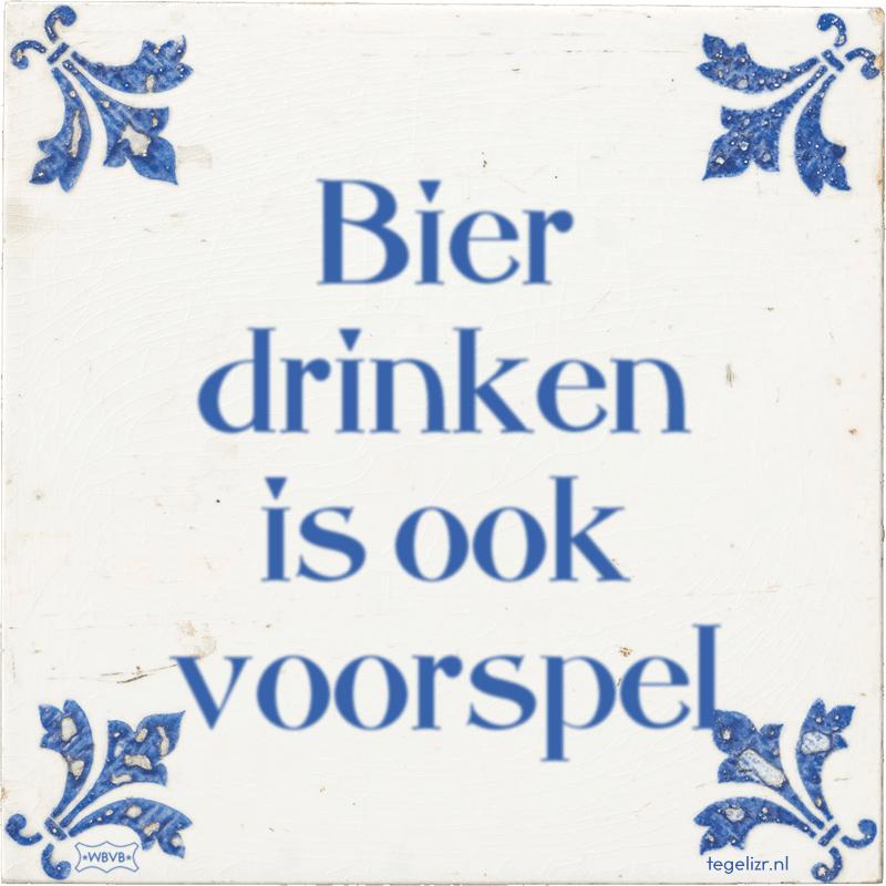 Bier drinken is ook voorspel - Online tegeltjes bakken