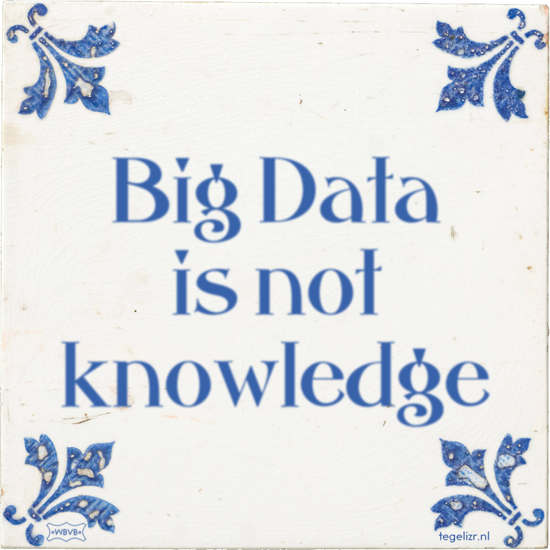 Big Data is not knowledge - Online tegeltjes bakken