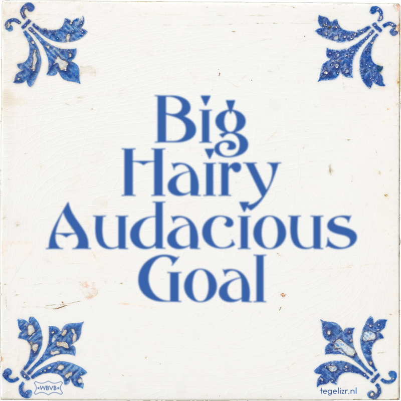 Big Hairy Audacious Goal - Online tegeltjes bakken