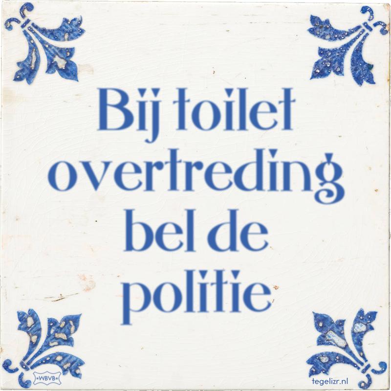Bij toilet overtreding bel de politie - Online tegeltjes bakken