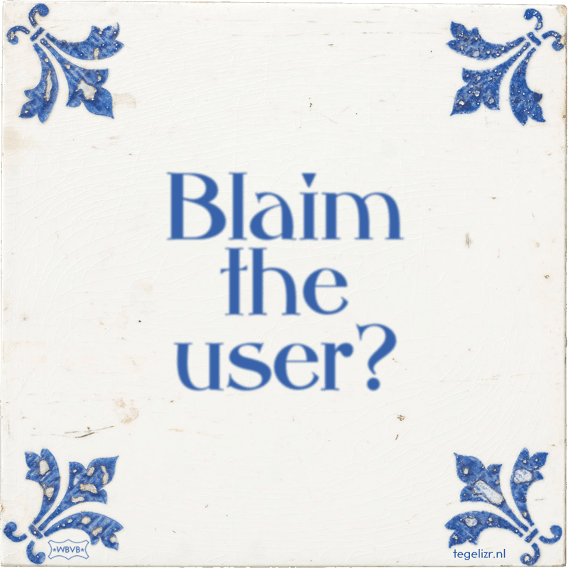 Blaim the user? - Online tegeltjes bakken