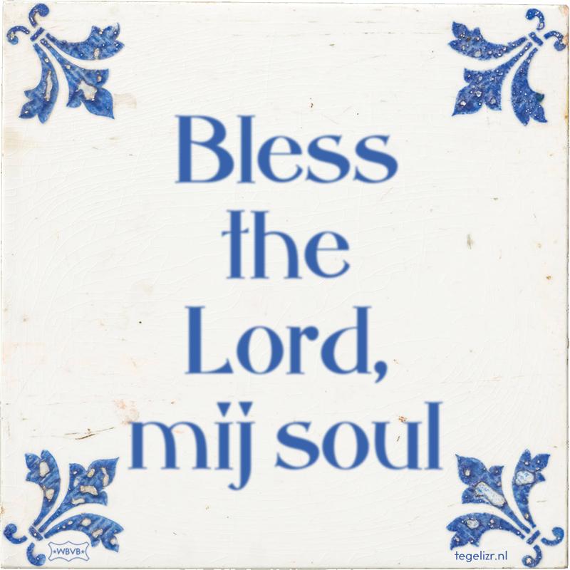 Bless the Lord, mij soul - Online tegeltjes bakken