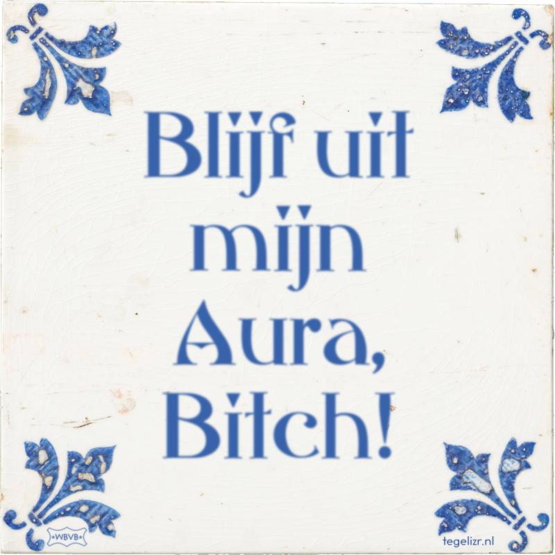 Blijf uit mijn Aura, Bitch! - Online tegeltjes bakken