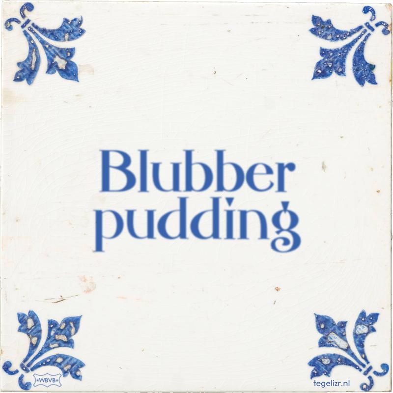 Blubber pudding - Online tegeltjes bakken