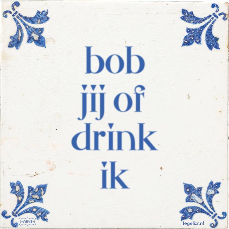 bob jij of drink ik - Online tegeltjes bakken