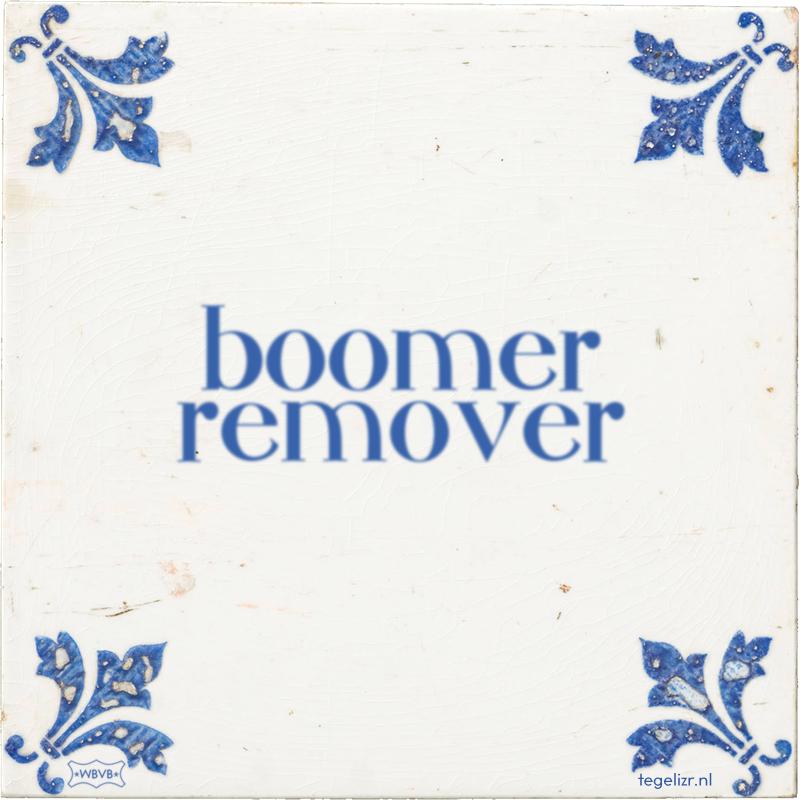 boomer remover - Online tegeltjes bakken
