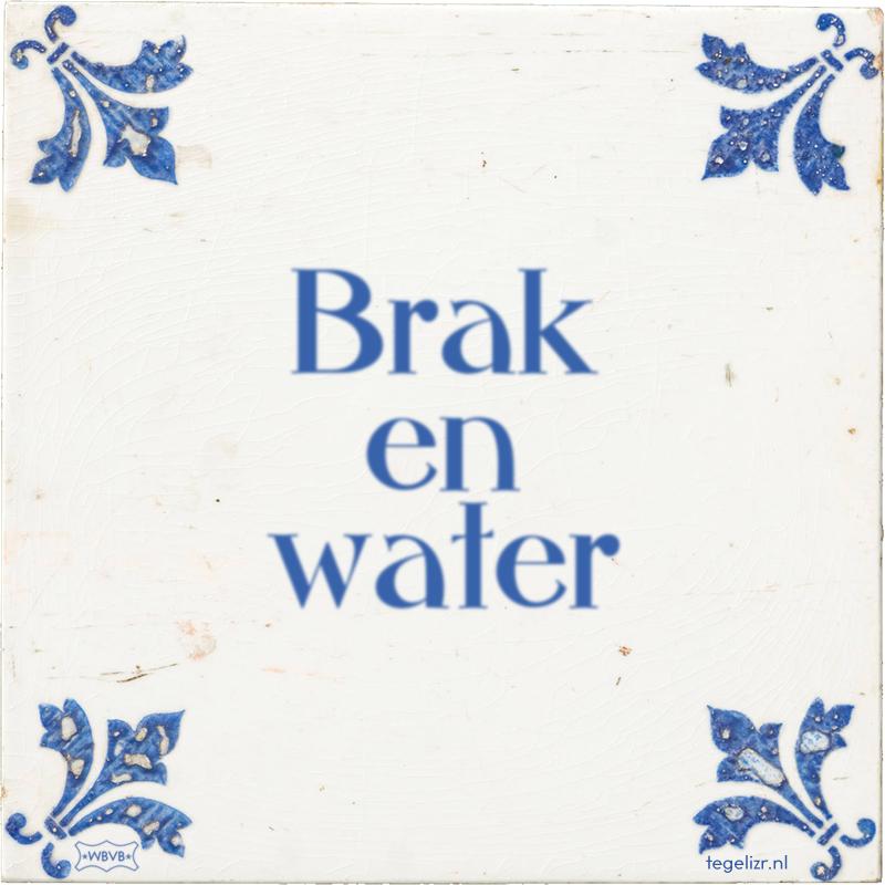 Brak en water - Online tegeltjes bakken