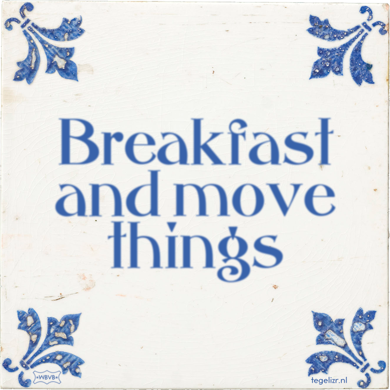 Breakfast and move things - Online tegeltjes bakken