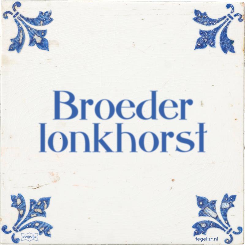 Broeder lonkhorst - Online tegeltjes bakken