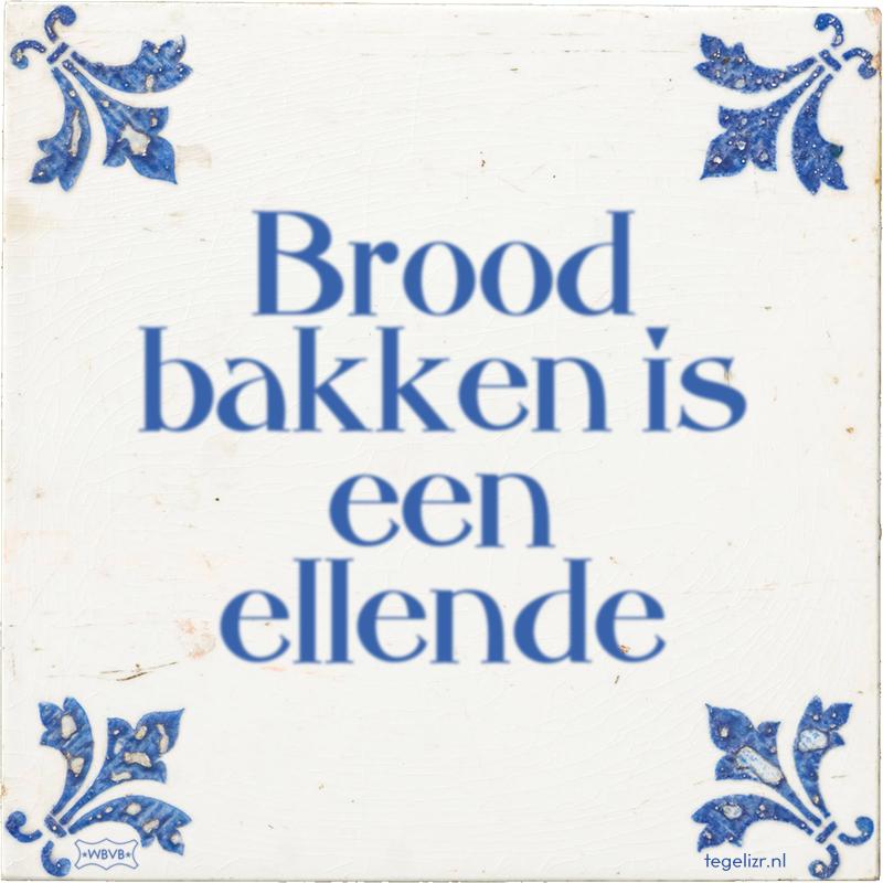 Brood bakken is een ellende - Online tegeltjes bakken
