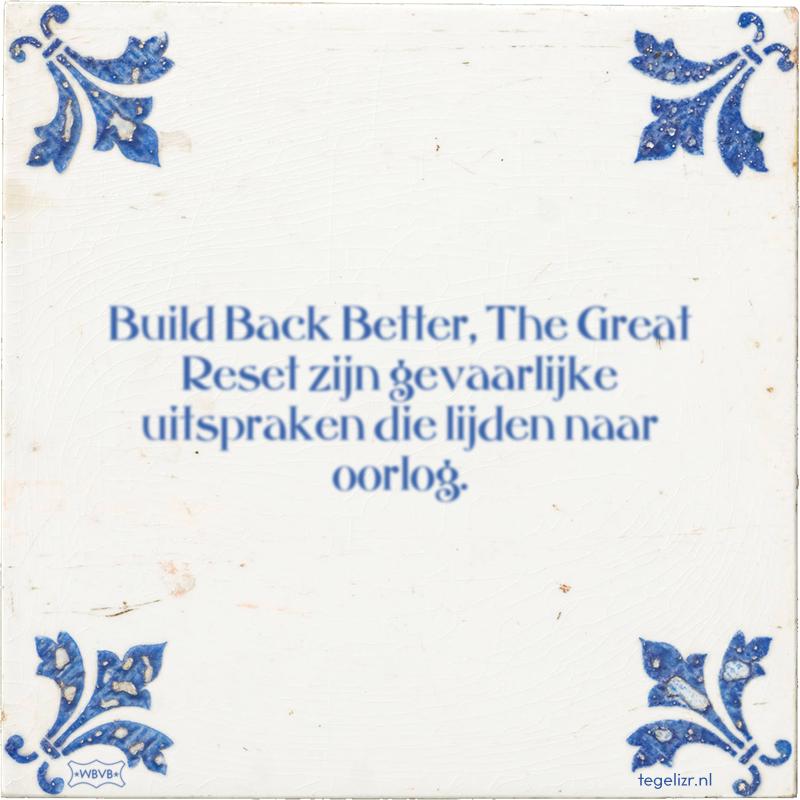 Build Back Better, je moeder zijn gevaarlijke uitspraken die lijden naar oorlog. - Online tegeltjes bakken