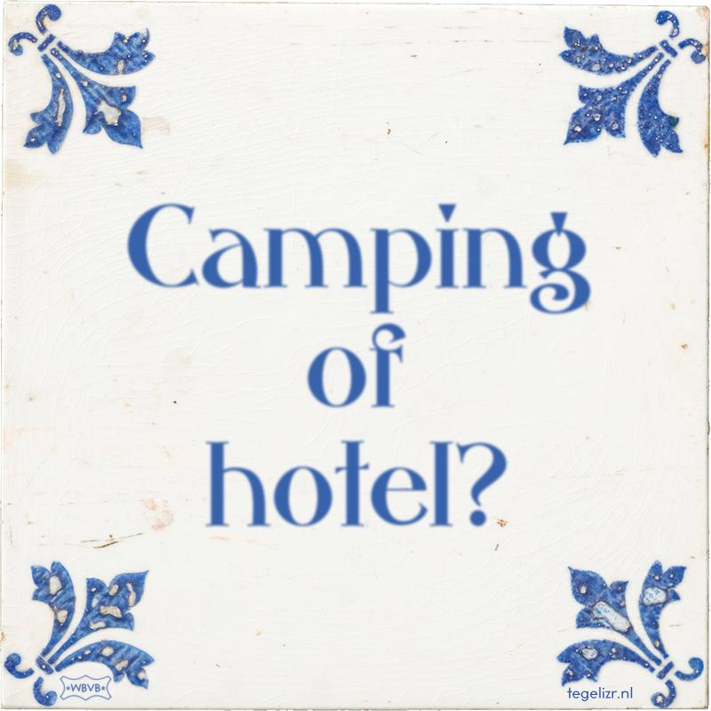 Camping of hotel? - Online tegeltjes bakken
