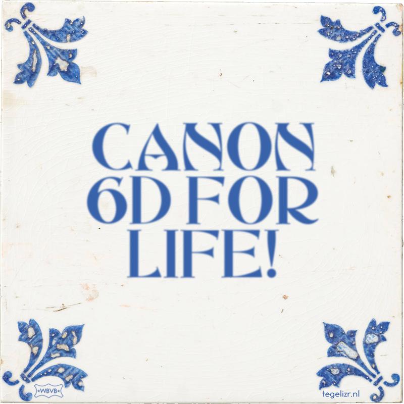 CANON 6D FOR LIFE! - Online tegeltjes bakken