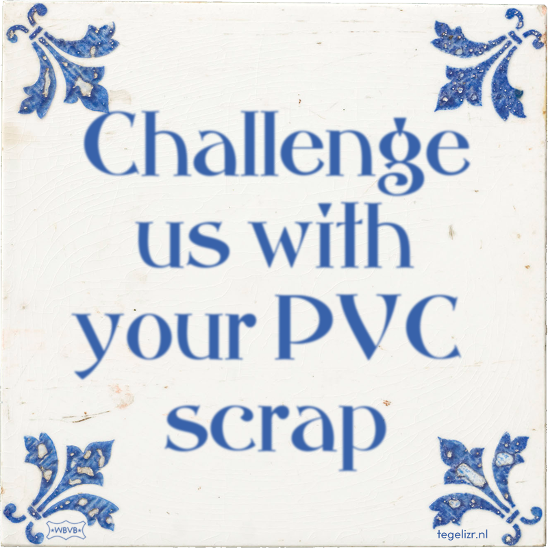 Challenge us with your PVC scrap - Online tegeltjes bakken