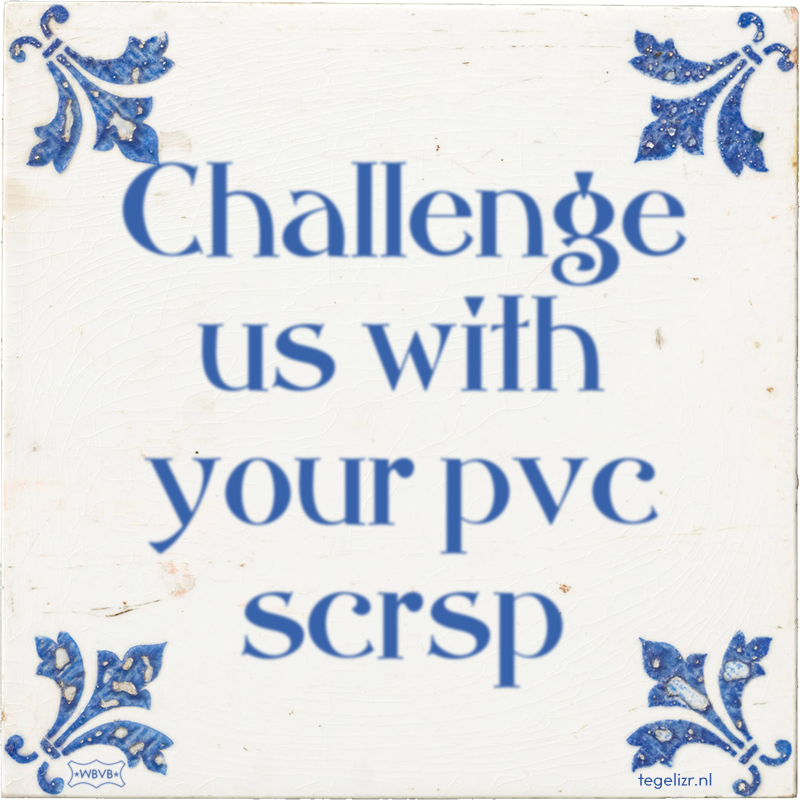 Challenge us with your pvc scrsp - Online tegeltjes bakken
