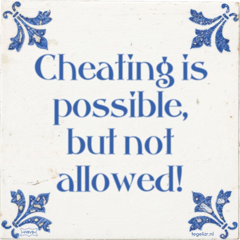 Cheating is possible, but not allowed! - Online tegeltjes bakken