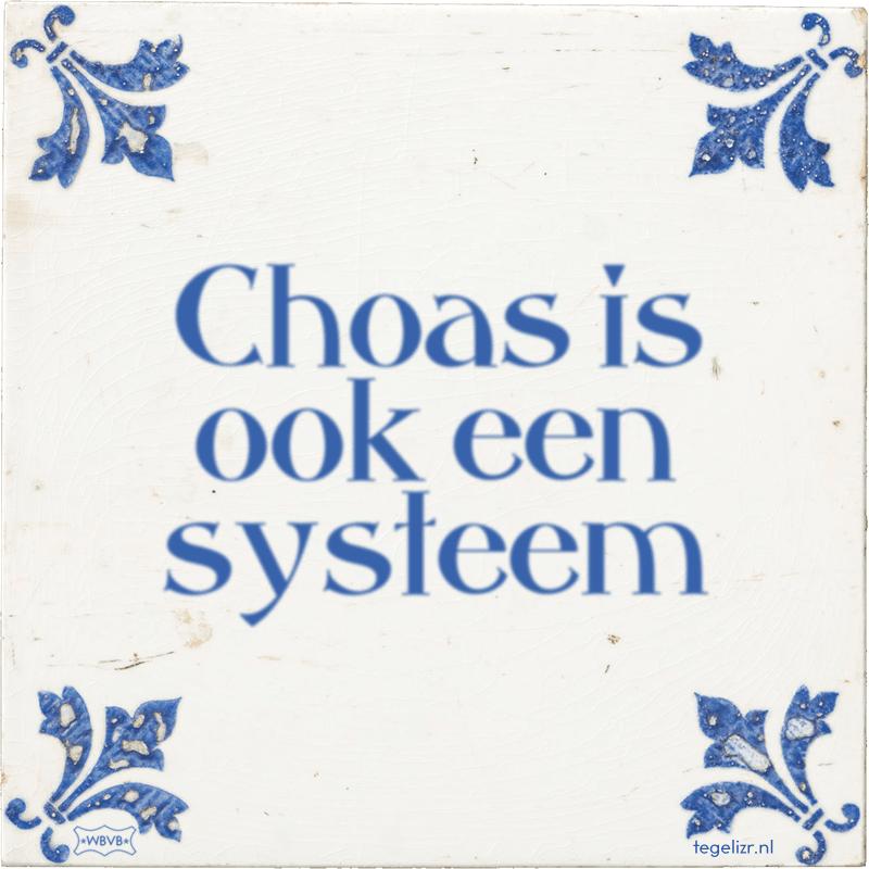 Choas is ook een systeem - Online tegeltjes bakken