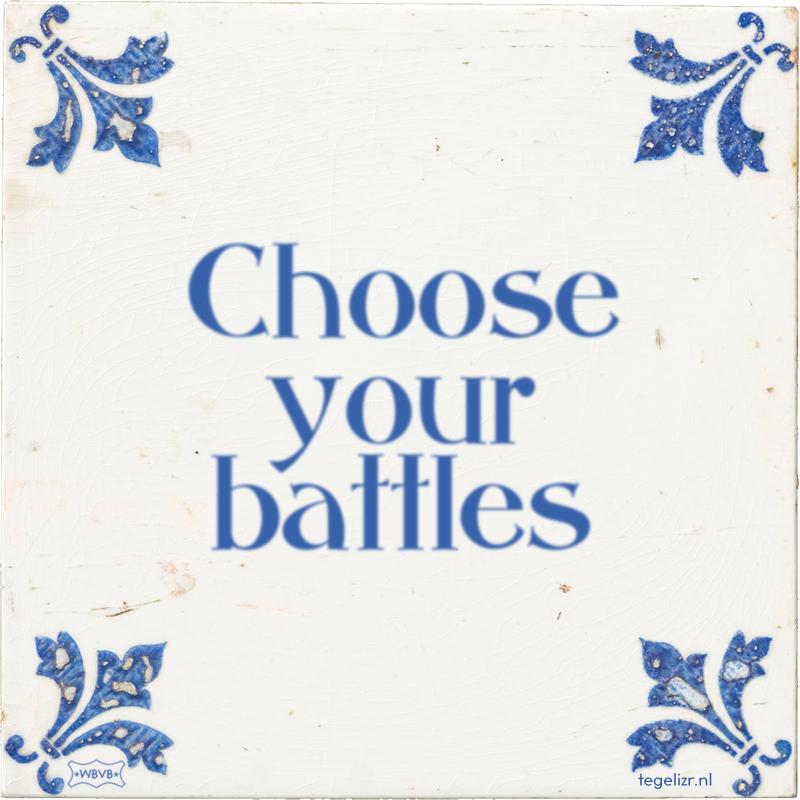 Choose your battles - Online tegeltjes bakken