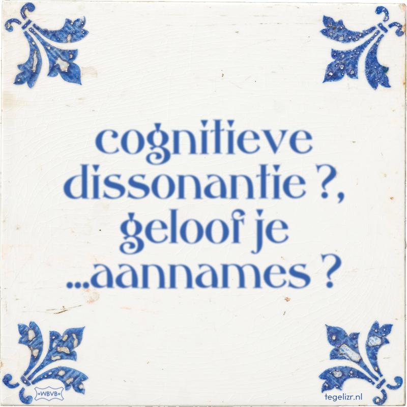 cognitieve dissonantie ?, geloof je ...aannames ? - Online tegeltjes bakken
